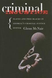 Criminal Injustice Slaves and Free Blacks in Georgia's Criminal Justice System