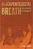 Blackpentecostal Breath The Aesthetics of Possibility